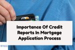 Importance Of Credit Reports In Mortgage Application Process