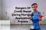 Dangers Of Credit Repair During Mortgage Application Process