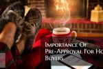 Importance Of Pre-Approval For Home Buyers