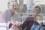 Reverse Mortgage Qualifications And Requirements