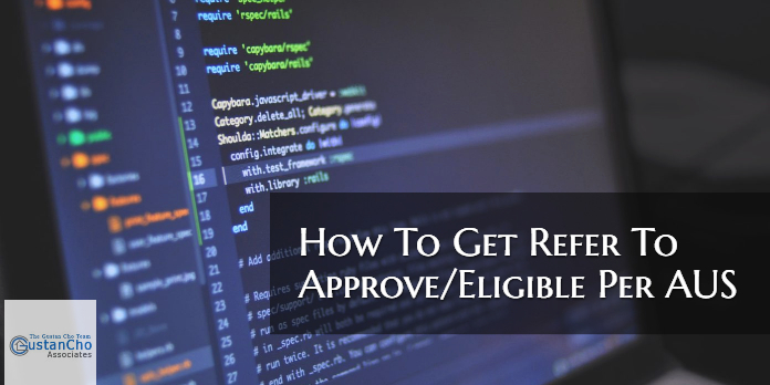 How To Get Refer To Approve-Eligible Per AUS