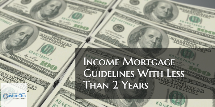 Income Mortgage Guidelines With Less Than 2 Years