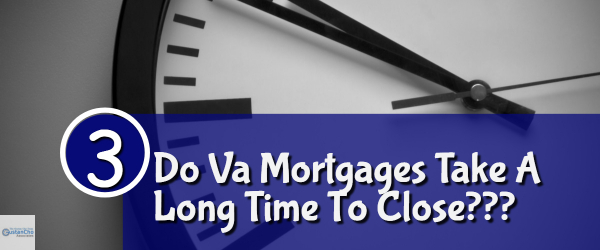 DO VA Mortgages Take A Long Time To Close