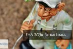 FHA 203k Rehab Loan Mortgage Guidelines And Being Over Budget