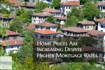 Home Prices Are Increasing Despite Higher Mortgage Rates