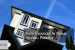 New Changes In Home Buying Process And How It Affects Home Buyers