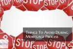 Things To Avoid During Mortgage Process By Home Buyers