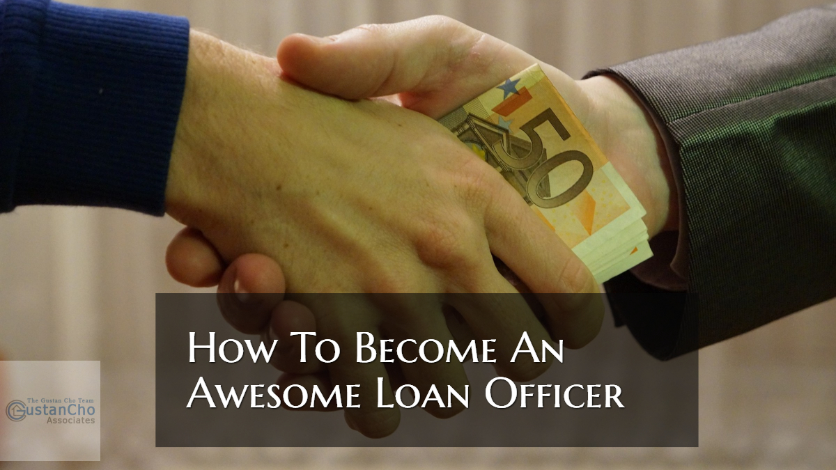 How To Become An Awesome Loan Officer And Be An Expert