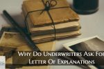 Why Do Underwriters Ask For Letter Of Explanations