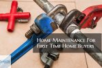 Home Maintenance For First Time Home Buyers And Homeowners
