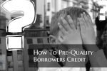 How To Pre-Qualify Borrowers Credit