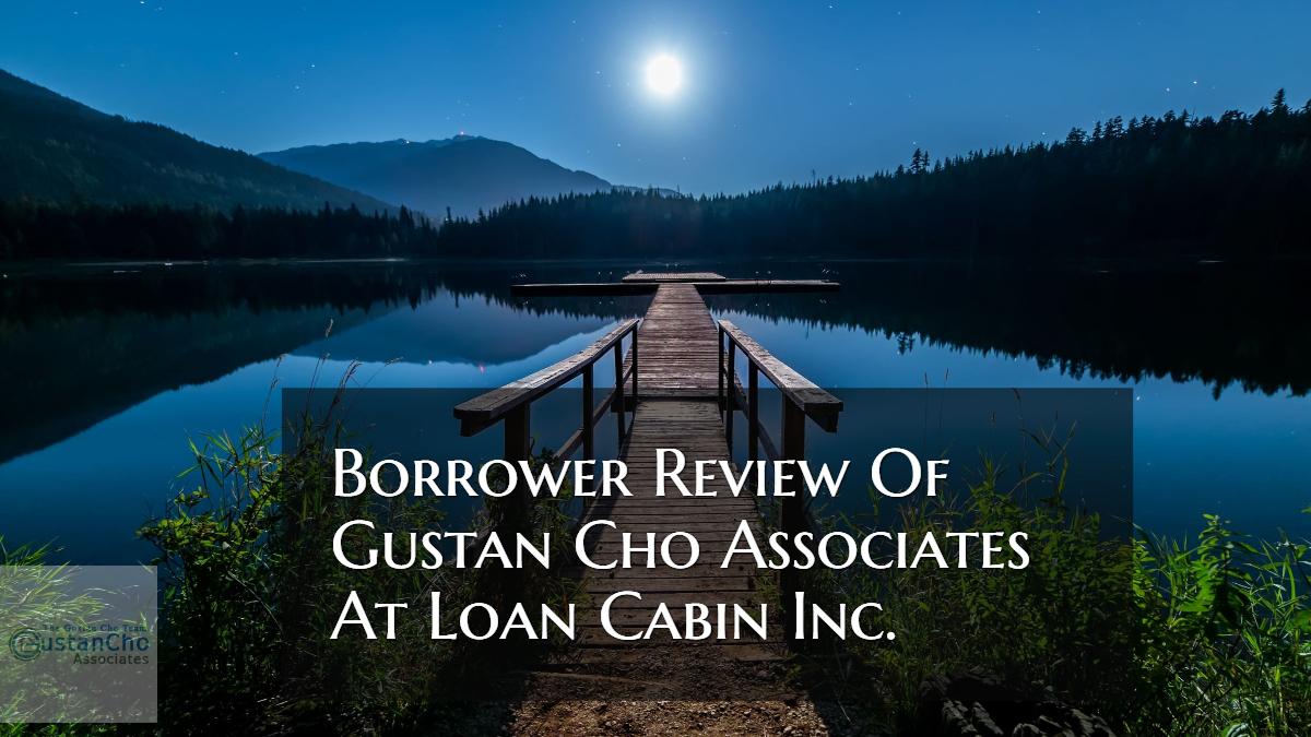 borrower review of gustan cho at loan cabin inc