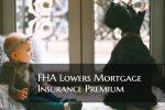FHA Lowers Mortgage Insurance Premium