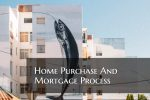 Home Purchase And Mortgage Process