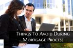 Things To Avoid During Mortgage Process