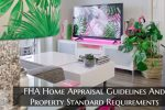 FHA Home Appraisal Guidelines And Property Standard Requirements