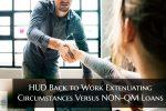 HUD Back to Work Extenuating Circumstances Versus NON-QM Loans