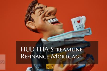 Hud Fha Streamline Mortgage Guidelines For Fha Loans
