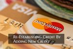 Re-Establishing Credit By Adding New Credit