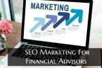SEO Marketing For Financial Advisors
