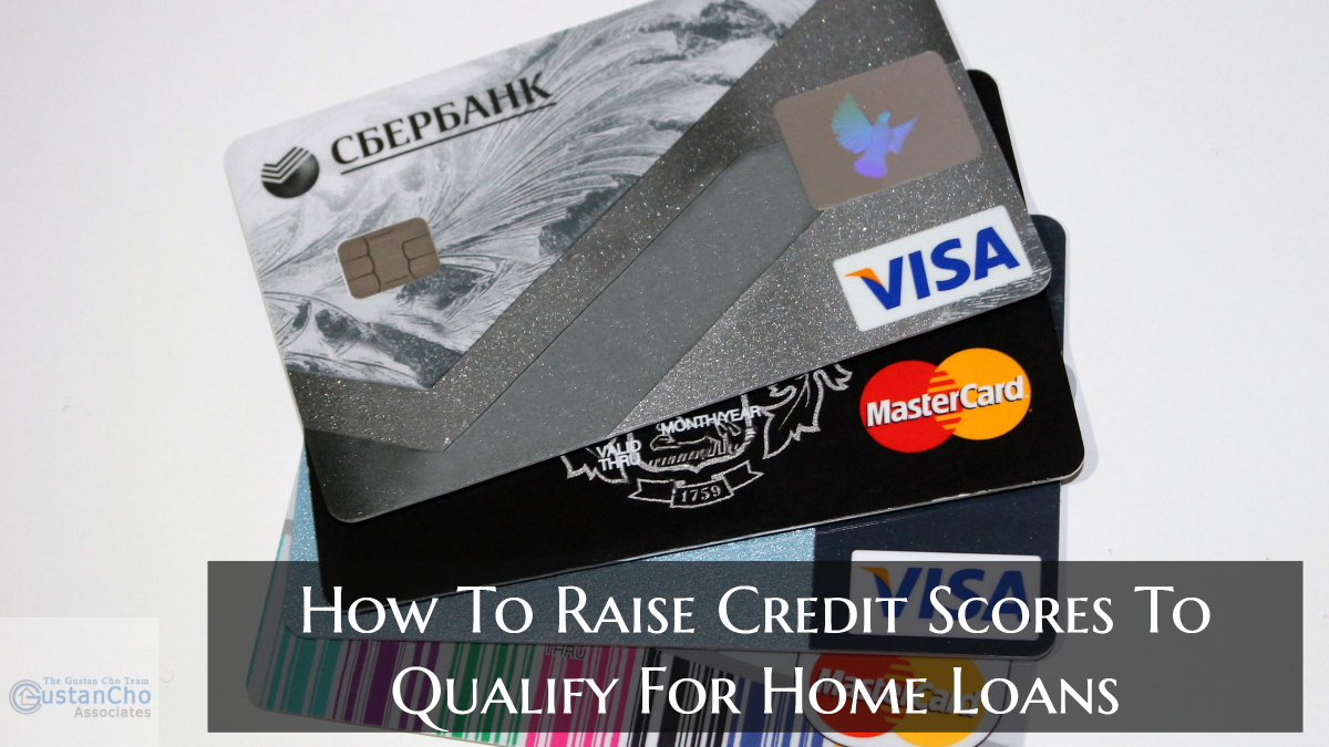 How To Raise Credit Scores To Qualify For Home Loans