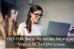 TBD FHA Back To Work Mortgage Versus NON-QM Loans