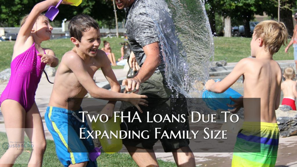 Two FHA Loans Due To Expanding Family Size