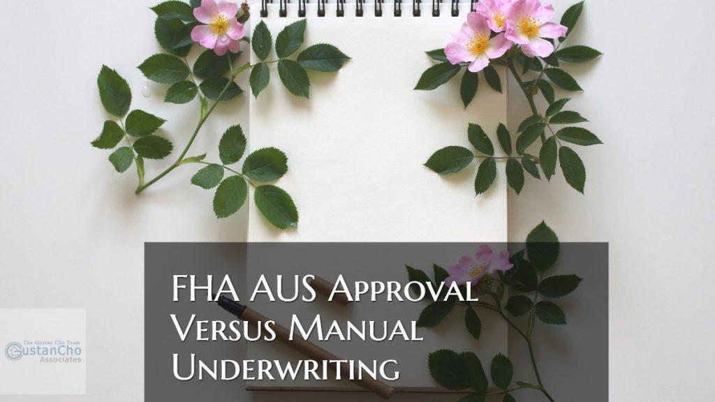 FHA AUS Approval Versus Manual Underwriting
