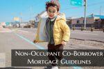 Non-Occupant Co-Borrower Mortgage Guidelines