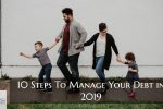 What are the 10 Steps To Manage Your Debt in 2019