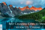 What are the Best Canadian Cities to Move to for U.S. Citizens