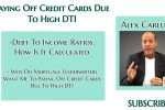 Paying Off Credit Cards Due To High DTI