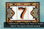 What are 7 Important Things You Need To Know About The Equity Release Scheme