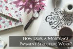 How Does a Mortgage Payment Structure Work?