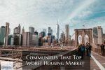 Communities That Top Worst Housing Market