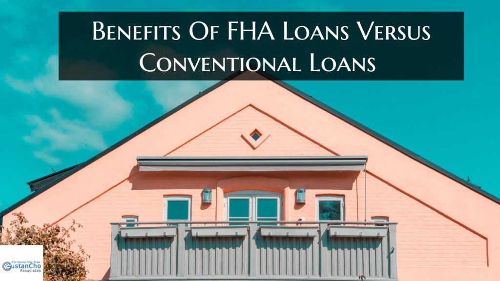 What are Benefits Of FHA Loans Versus Conventional Loans