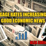 What are MORTGAGE RATES INCREASING WITH