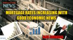 Mortgage Rates Increasing With Good Economic News