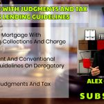 What are MORTGAGE WITH JUDGMENTS AND TAX LIENS LENDING GUIDELINES