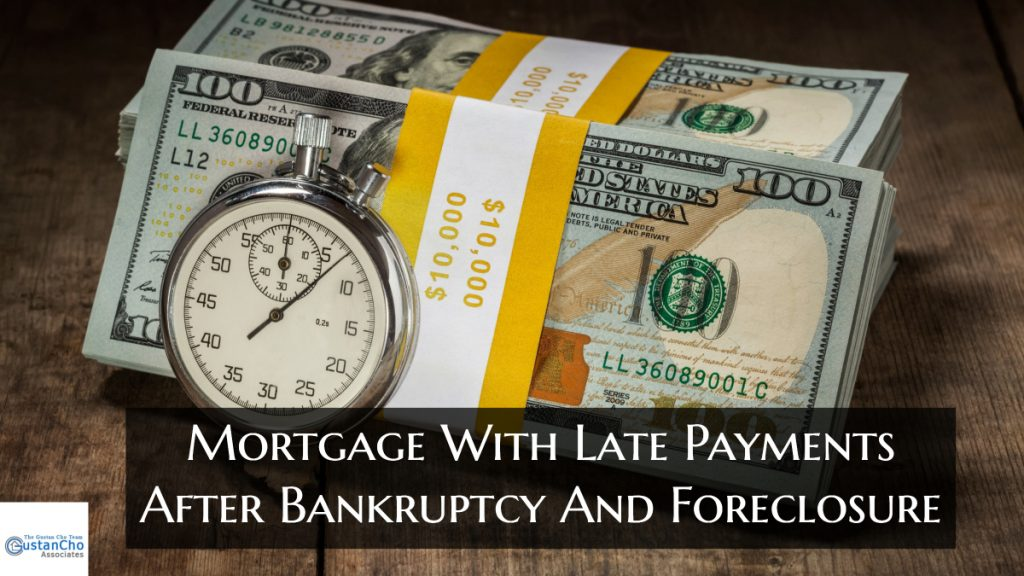 What that's mean Mortgage With Late Payments After Bankruptcy And Foreclosure