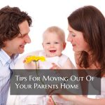 Tips For Moving Out Of Your Parents Home