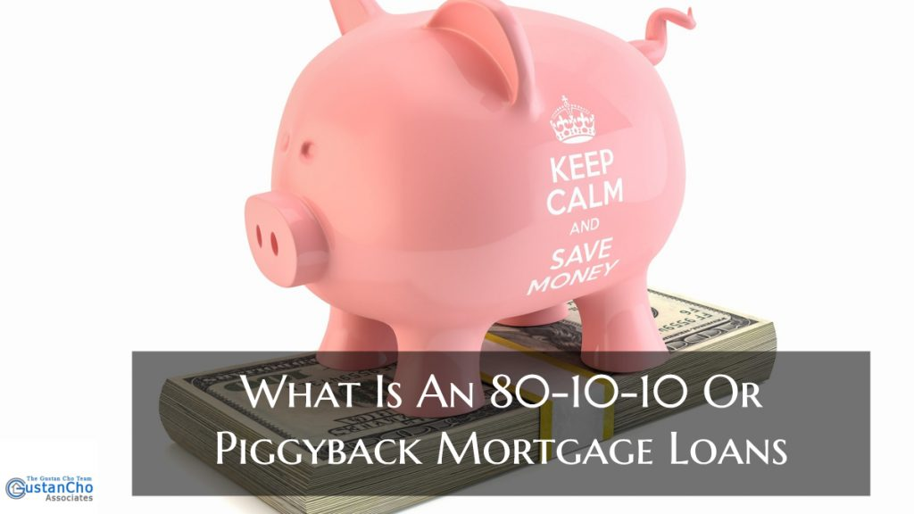 What Is An 80-10-10 Or Piggyback Mortgage Loans