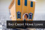 Bad Credit Home Loans