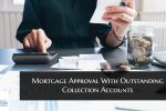 Mortgage Approval With Outstanding Collection Accounts