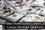 Hard Money Loan Closings At Capital Network Group Inc.