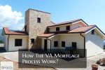How The VA Mortgage Process Work