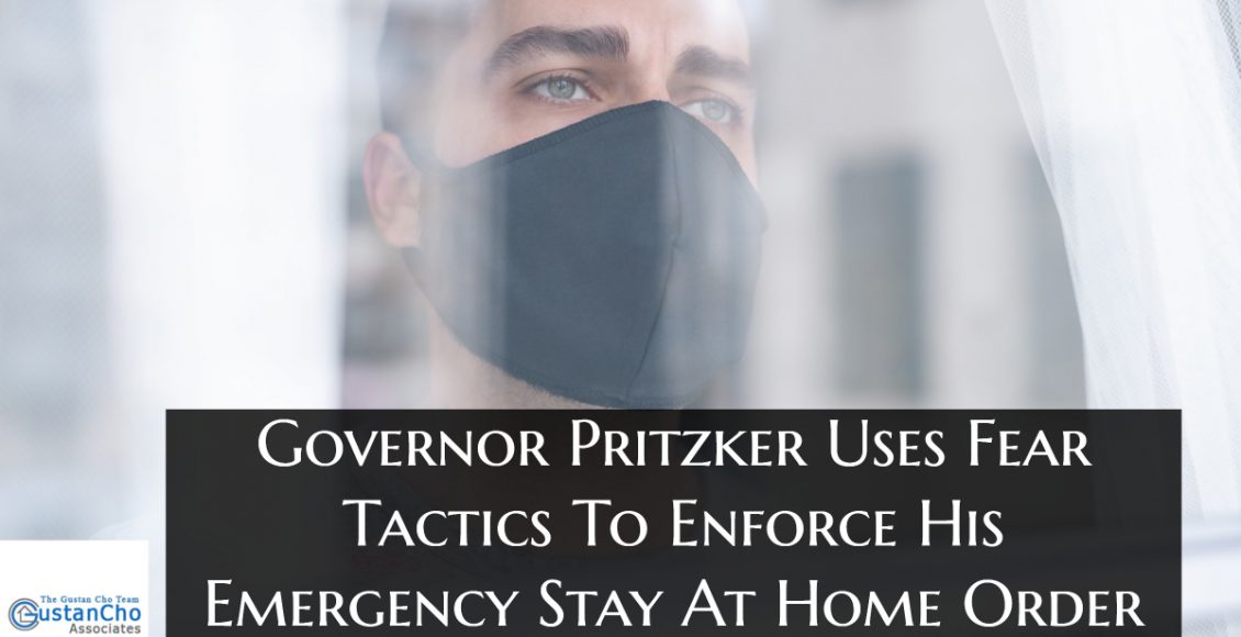 Governor Pritzker Uses Fear Tactics To Enforce His Emergency Stay At Home Order