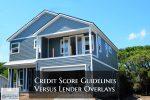 Credit Score Guidelines Versus Lender Overlays