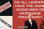 Do All Lenders Have The Same Guidelines On Mortgage Programs
