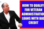 How To Qualify For Veteran Administration Loans With Bad Credit